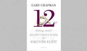 12 dolog, amit jó lett volna tudnom az esküvőm előtt – Gary Chapman